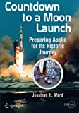 img - for Countdown to a Moon Launch: Preparing Apollo for Its Historic Journey (Springer Praxis Books) book / textbook / text book