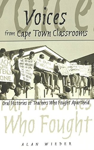 Voices from Cape Town Classrooms: Oral Histories of Teachers Who Fought Apartheid (History of Schools and Schooling)