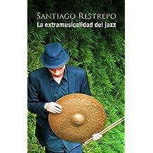 La extramusicalidad del jazz (Spanish Edition)