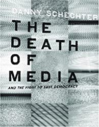 The Death of Media: And the Fight to Save Democracy (Melville Manifestos)
