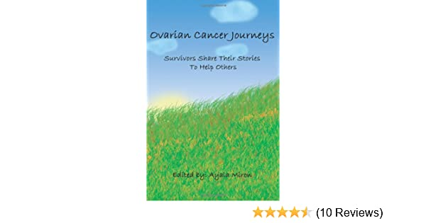 Ovarian Cancer Journeys Survivors Share Their Stories To Help Others Miron Ami 9780595330317 Amazon Com Books
