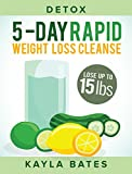 Detox: 5-Day Rapid Weight Loss Cleanse - Lose Up to 15 Pounds!