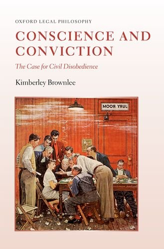 Conscience and Conviction: The Case for Civil Disobedience (Oxford Legal Philosophy)