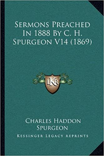 Sermons Preached In 1888 By C. H. Spurgeon V14 (1869)