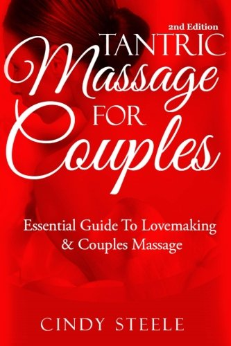 Tantric Massage For Couples: Essential Guide To Love Making & Couples Massage (Couples Massage)