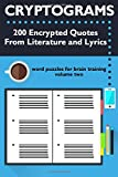 Cryptograms: 200 Encrypted Quotes From Literature and Lyrics (Cryptograms: Word Puzzles for Brain Training) (Volume 2)