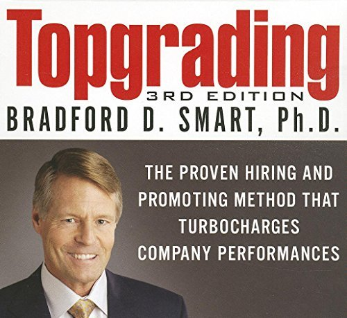 Topgrading: The Proven Hiring and Promoting Method That Turbocharges Company Performances (Your Coach in a Box) 3rd by Smart, Bradford D. (2013) Audio CD