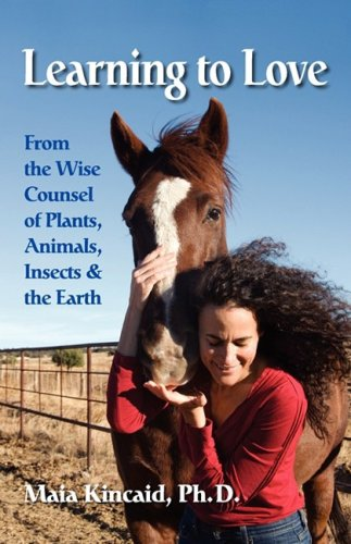 Learning to Love From the Wise Counsel of Plants, Animals, Insects & the Earth