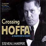 Crossing Hoffa: A Teamster's Story | Steven Harper
