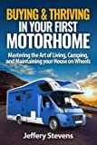 img - for Buying & Thriving In Your First Motorhome: Mastering the Art of Living, Camping, and Maintaining Your House on Wheels book / textbook / text book