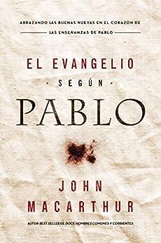 El Evangelio según Pablo (Spanish Edition) by [MacArthur, John F.]