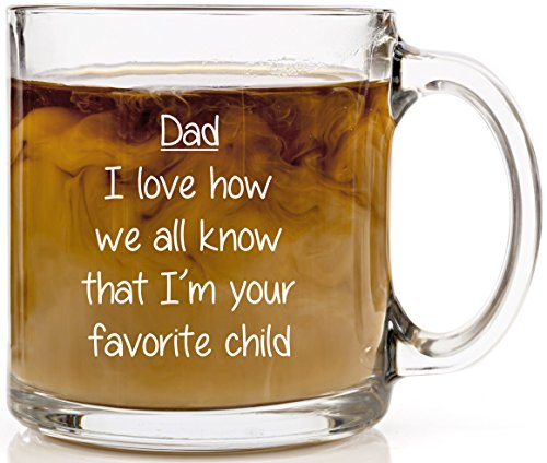 HUHG Dad, I Love How We All Know That I'm Your Favorite Child Funny Coffee Mug - Clear Glass 13 oz Gift Mug for Fathers