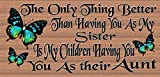Cheap The Only Thing Better Than Having You for My Sister Is My Children Having You for Their Aunt