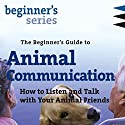 The Beginner's Guide to Animal Communication: How to Listen and Talk with Your Animal Friends Speech by Carol Gurney Narrated by Carol Gurney