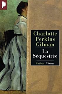 La séquestrée, Gilman, Charlotte Perkins