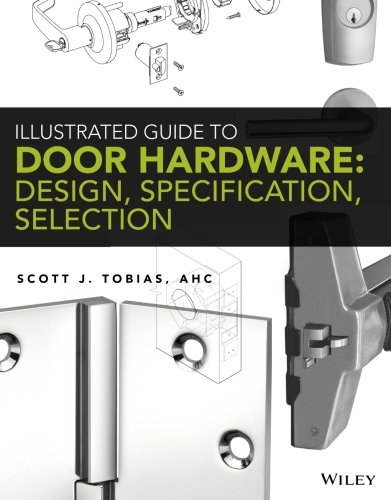 Guide Illustrated Architectural (Illustrated Guide to Door Hardware: Design, Specification, Selection)