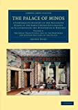 The Palace of Minos : A Comparative Account of the Successive Stages of the Early Cretan Civilization As Illustrated by the Discoveries at Knossos, Evans, Arthur, 1108061044