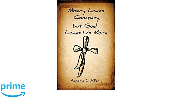 Misery Loves Company, but God Loves Us More: Adrienne L  Miller