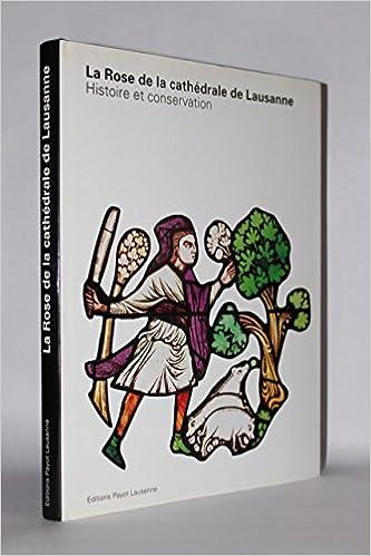 Livre gratuits La rose de la cathédrale de Lausanne : Histoire et conservation récente pdf
