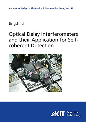 Download Optical Delay Interferometers and their Application for Self-coherent Detection (Karlsruhe Series in Photonics and Communications/Karlsruhe and Quantum Electronics (IPQ)) (Volume 11) PDF