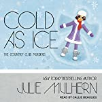 Cold as Ice: Country Club Murders, Book 6 | Julie Mulhern