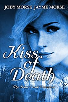 Kiss of Death (The Briar Creek Vampires Book 1) by [Morse, Jody, Morse, Jayme]