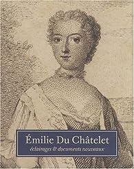 Emilie Du Châtelet : Eclairages & documents nouveaux par Ulla Kölving