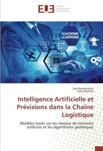 Intelligence Artificielle et Prévisions dans la Chaîne Logistique Broché – 4 janvier 2018 Said Benkachcha Jamal Benhra Univ Européenne 620227445X