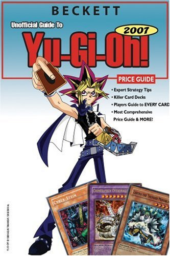 Beckett Unofficial Guide to Yu-gi-oh 2007 Price Guide (Beckett Unofficial Guide to Yu-GI-Oh Price Guide) (Yu Gi Oh Cards Guide)