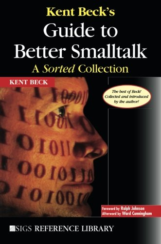 Kent Beck's Guide To Better Smalltalk: A Sorted Collection (SIGS Reference Library)