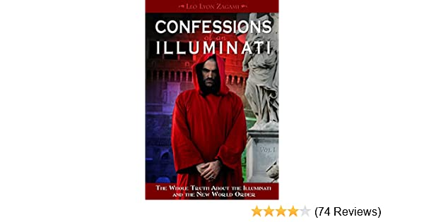 Confessions of an Illuminati, Volume I: The Whole Truth About the  Illuminati and the New World Order