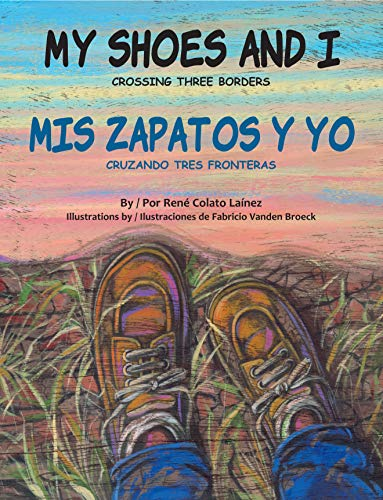 My Shoes and I: Crossing Three Borders / Mis zapatos y yo: Cruzando tres fronteras (English and Spanish Edition) (Shoes My)