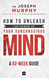 img - for How to Unleash the Power of Your Subconscious Mind: A 52 Week Guide book / textbook / text book