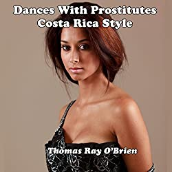 Dances with Prostitutes Costa Rica Style