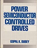 Power Semiconductor Controlled Drives, Dubey, Gopal, 0136868908