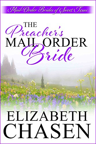 Mail Order Bride: The Preacher's Mail-Order Bride (A Western Romance Book) (Mail-Order Brides of Sweet, Texas Book 2) by [Chasen, Elizabeth]