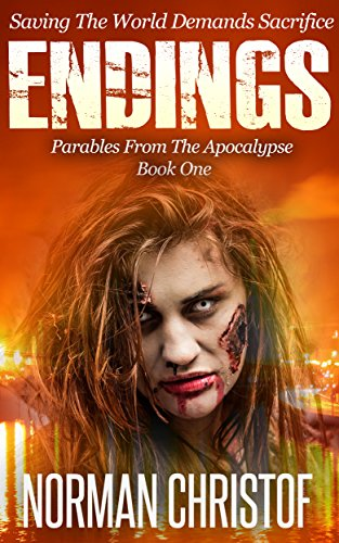 Endings: Post Apocalyptic Zombie Thriller (Parables From The Apocalypse Book 1) by [Christof, Norman]
