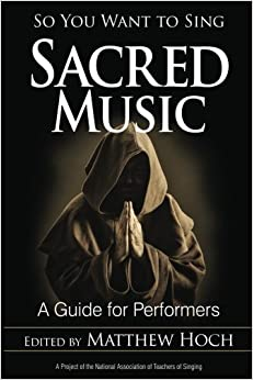 So You Want to Sing Sacred Music: A Guide for Performers (2016-12-14)