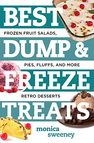 Best Dump and Freeze Treats: Frozen Fruit Salads, Pies, Fluffs, and More Retro Desserts (Best Ever)
