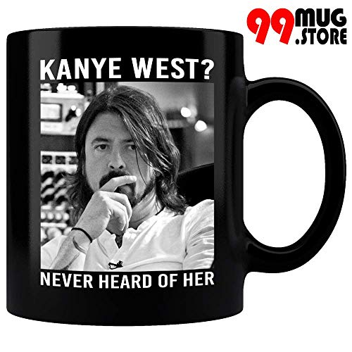 Kanye West Never Heard Of Her Mug - Foo Fighters Band Mug