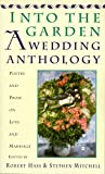 Into The Garden: A Wedding Anthology: Poetry and Prose on Love and Marriage