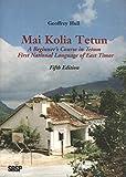 img - for Mai Kolia Tetun: A Course in Tetum-Praca, the Lingua Franca of East Timor book / textbook / text book