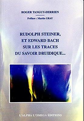 Rudolph Steiner et Edward Bach sur les traces du savoir druidique ...