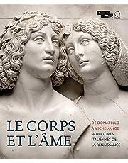 Le corps et l'ame: De Donatello à Michel-Ange. Sculptures Italiennes de la Renaissance