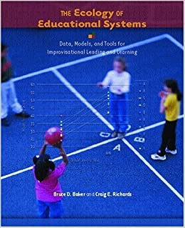 Book The Ecology of Educational Systems: Data, Models, and Tools for Improvisational Leading and Learning by Bruce D. Baker (2003-12-12)