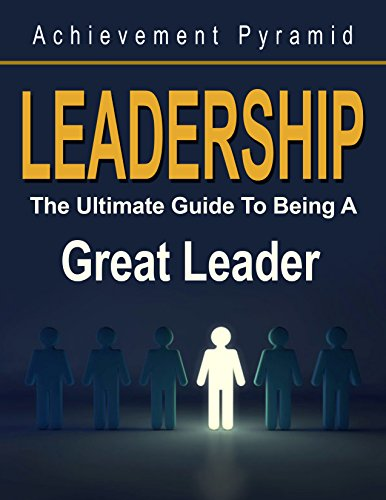 Leadership: The Ultimate Guide To Being A Great Leader (English Edition)