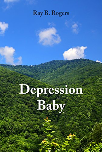 Depression Baby: True Stories from Growing Up During the Great Depression in Appalachia (Depression Baby Series) by [Rogers, Ray B.]