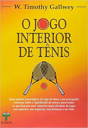 Jogo Interior de Tenis, O: W. Timothy Gallwey: 9788585734114: Amazon.com: Books