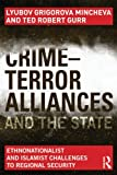 Crime-Terror Alliances and the State, Lyubov Grigorova Mincheva and Ted Robert Gurr, 0415657784