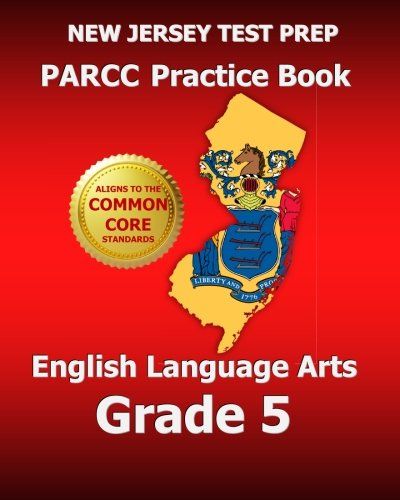 NEW JERSEY TEST PREP PARCC Practice Book English Language Arts Grade 5: Covers the Performance-Based Assessment (PBA) and the End-of-Year Assessment (EOY)